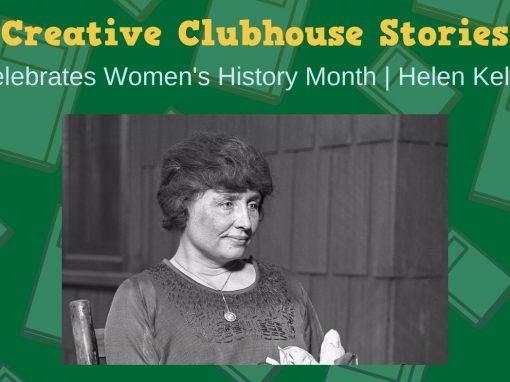 Creative Clubhouse Stories Celebrates Helen Keller!